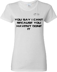 EXXTREME ATHLETICS YOU SAY I CANT BECAUSE YOU HAVEN'T DONE IT WOMENS WHITE T-SHIRT