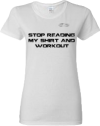 EXXTREME ATHLETICS STOP READING MY SHIRT AND WORKOUT WOMENS WHITE T-SHIRT