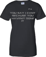 EXXTREME ATHLETICS YOU SAY I CANT BECAUSE YOU HAVEN'T DONE IT WOMENS BLACK T-SHIRT